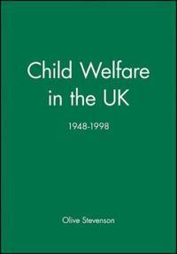 Child Welfare in the Uk, 1948 - 1998