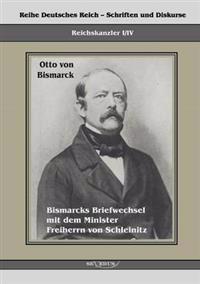 Reichskanzler Otto Von Bismarck. Bismarcks Briefwechsel Mit Dem Minister Freiherrn Von Schleinitz 1858-1861
