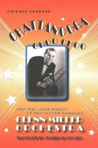Chattanooga choo choo - the life and times of the world-famous glenn miller