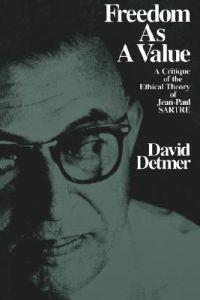 Freedom as a Value: A Critique of the Ethical Theory of Jean-Paul Sartre