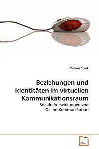 Beziehungen Und Identitaten Im Virtuellen Kommunikationsraum