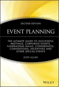 Event Planning: The Ultimate Guide to Successful Meetings, Corporate Events, Fundraising Galas, Conferences, Conventions, Incentives a