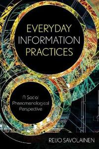Everyday Information Practices: A Social Phenomenological Perspective