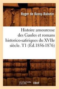Histoire Amoureuse Des Gaules Et Romans Historico-Satiriques Du Xviie Si�cle. T1 (�d.1856-1876)
