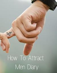 How to Attract Men Diary