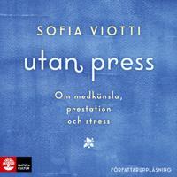 Utan press : Om medkänsla, prestation och stress