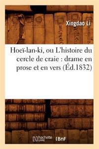 Hoe�-Lan-Ki, Ou l'Histoire Du Cercle de Craie: Drame En Prose Et En Vers (�d.1832)