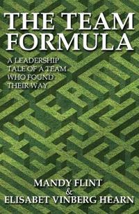 The Team Formula - A Leadership Tale of a Team That Found Their Way