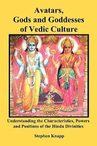 Avatars, Gods and Goddesses of Vedic Culture: Understanding the Characteristics, Powers and Positions of the Hindu Divinities