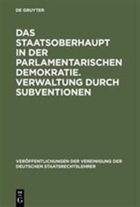 Das Staatsoberhaupt in Der Parlamentarischen Demokratie. Verwaltung Durch Subventionen