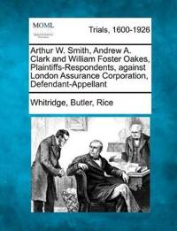 Arthur W. Smith, Andrew A. Clark and William Foster Oakes, Plaintiffs-Respondents, Against London Assurance Corporation, Defendant-Appellant
