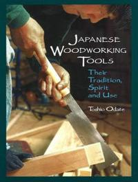 Japanese Woodworking Tools: Their Tradition, Spirit, and Use