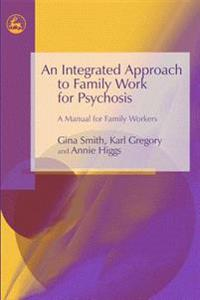 An Integrated Approach to Family Work for Psychosis