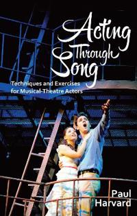 Acting through song - techniques and exercises for the musical theatre acto