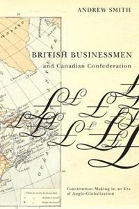 British Businessmen and Canadian Confederation