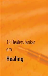 12 healers tankar om healing