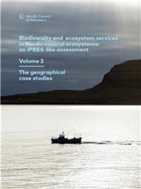 Biodiversity and  ecosystem services  in Nordic coastal ecosystems: an IPBES-like assessment. Volume 2. The geographical case studies
