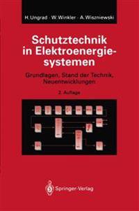Schutztechnik in Elektroenergiesystemen: Grundlagen, Stand Der Technik, Neuentwicklungen