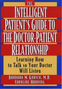 The Intelligent Patient's Guide to the Doctor-Patient Relationship