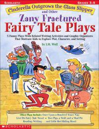 Cinderella Outgrows the Glass Slipper and Other Zany Fractured Fairy Tale Plays: 5 Funny Plays with Related Writing Activities and Graphic Organizers