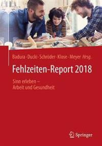 Fehlzeiten-Report 2018: Sinn Erleben - Arbeit Und Gesundheit