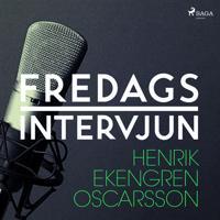 Fredagsintervjun - Henrik Ekengren Oscarsson