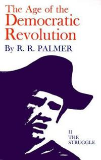 Age of the Democratic Revolution: A Political History of Europe and America, 1760-1800, Volume 2