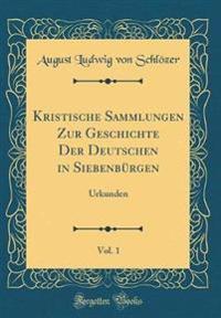 Kristische Sammlungen Zur Geschichte Der Deutschen in Siebenbürgen, Vol. 1
