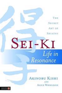 Sei-Ki: Life in Resonance: The Secret Art of Shiatsu