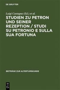 Studien Zu Petron Und Seiner Rezeption / Studi Su Petronio E Sulla Sua Fortuna