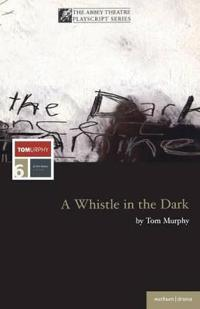 A Whistle in the Dark and Other Plays