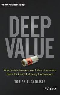 "Deep Value: Why Activist Investors and Other Contrarians Battle for Control of ""Losing"" Corporations"