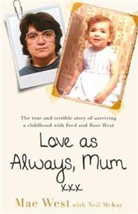 Love as always, mum xxx - the true and terrible story of surviving a childh