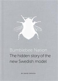 Bumblebee Nation : the hidden story of the new Swedish model