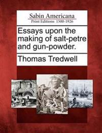 Essays Upon the Making of Salt-Petre and Gun-Powder.