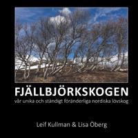 FJÄLLBJÖRKSKOGEN : vår unika och ständigt föränderliga nordiska lövskog