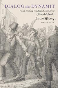 Dialog eller dynamit : Viktor Rydberg och August Strindberg - förtryckets fiender