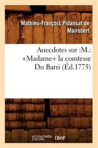 Anecdotes Sur: M.: +Madame+ La Comtesse Du Barri (Ed.1775)