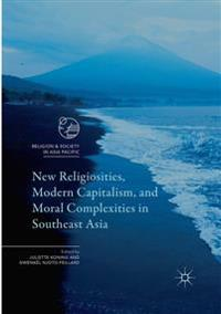 New Religiosities, Modern Capitalism, and Moral Complexities in Southeast Asia