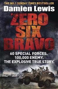 Zero six bravo - 60 special forces. 100,000 enemy. the explosive true story