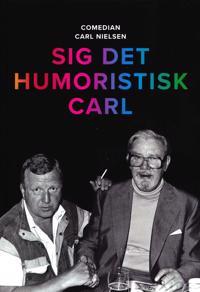Sig det humoristisk Carl