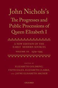 John Nichols's the Progresses and Public Processions of Queen Elizabeth