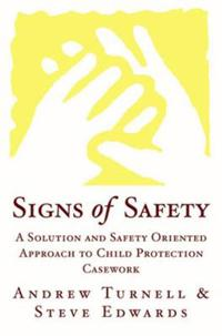 Signs of Safety: A Solution and Safety Oriented Approach to Child Protection
