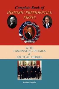 Complete Book of Historic Presidential Firsts