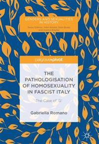 The Pathologisation of Homosexuality in Fascist Italy