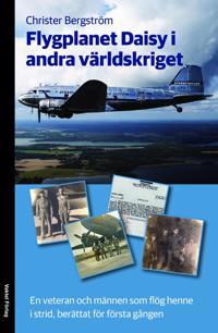 Flygplanet Daisy i andra världskriget : en veteran och männen som flög henne i strid, berättat för första gången