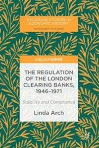 The Regulation of the London Clearing Banks, 1946-1971