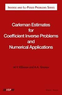 Carleman Estimates For Coefficient Inverse Problems And Numerical Applications
