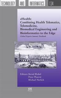 eHealth: Combining Health Telematics, Telemedicine, Biomedical Engineering and Bioinformatics to the Edge