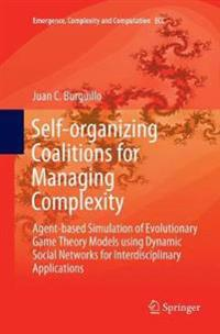 Self-Organizing Coalitions for Managing Complexity: Agent-Based Simulation of Evolutionary Game Theory Models Using Dynamic Social Networks for Interd